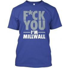 Fuck You - I am Millwall triko