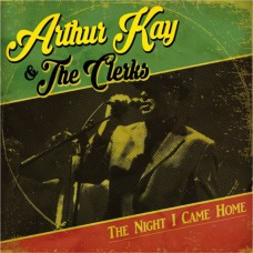 Arthur Kay & The Clerks – The Night I Came Home