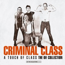 Criminal Class – A Touch Of Class (The Oi! Collection)