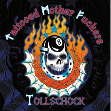 Tollschock / Tattooed Mother Fuckers – Tattooed Pissed And Proud
