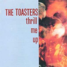 The Toasters – Thrill Me Up