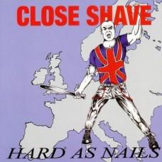 CLOSE SHAVE  Hard as Nails  LP