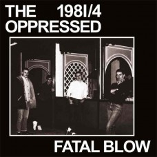 The Oppressed – 1981/4 - Fatal Blow