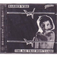Barbed Wire - The Age That Didn´t Care