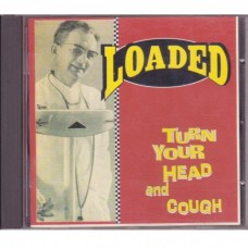 Loaded - Turn Your Head And Cough