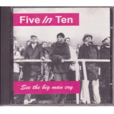 Five In Ten - See the Big Man Cry