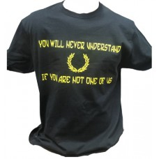 t-shirt   You will never understand  if you are not one of us